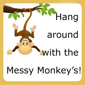 Hang around with the Messy Monkey's